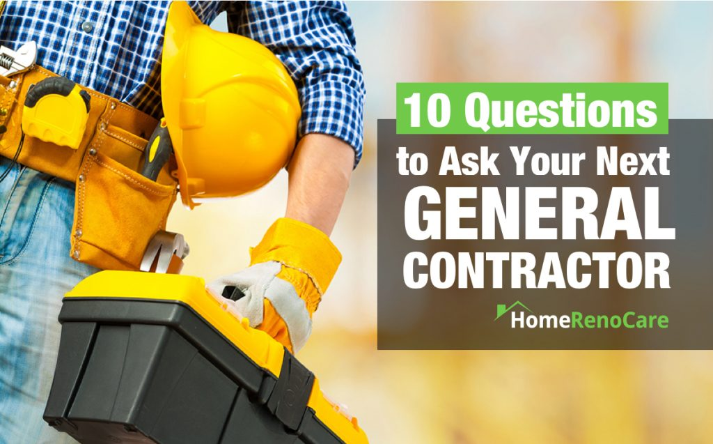 10 Questions to Ask Your Next General Contractor - HomeRenoCare